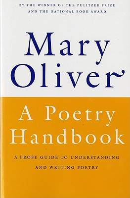 A Poetry Handbook By Oliver, Mary